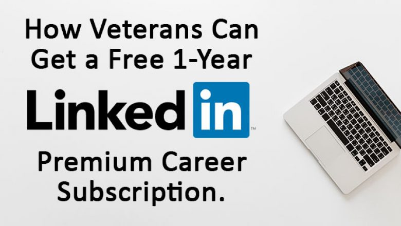 How Veterans Can Get a Free 1-Year LinkedIn Premium Career Account Subscription